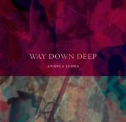 Angela James - Way Down Deep (2014)